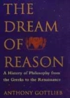 Image for The dream of reason  : a history of western philosophy from the Greeks to the Renaissance