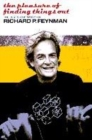 Image for The pleasure of finding things out  : the best short works of Richard P. Feynman