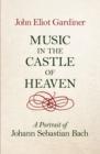 Image for Music in the castle of heaven  : a portrait of Johann Sebastian Bach