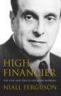 Image for High financier  : the lives and times of Siegmund Warburg