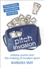 Image for Pitch invasion  : three stripes, two brothers, one feud - Adidas and the making of modern sport