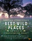 Image for Britain & Ireland's best wild places  : 500 ways to discover the wild