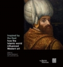 Image for Inspired by the East  : how the Islamic world influenced Western art