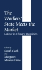 Image for The workers' state meets the market  : labour in China's transition