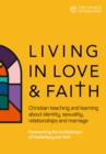 Image for Living in love and faith  : Christian teaching and learning about identity, sexuality, relationships and marriage