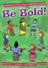 Image for Be bold!  : inspiring primary school collective worship