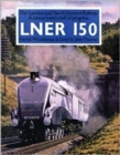 Image for LNER 150  : the London and North Eastern Railway