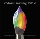 Image for Colour mixing bible  : all you'll ever need to know about mixing pigments in oil, acrylic, watercolour, gouache, soft pastel, coloured pencil and ink
