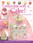 Image for Celebrate with a cake!  : a step-by-step guide to creating 15 memorable cakes