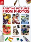 Image for The complete guide to painting pictures from photos