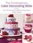 Image for The contemporary cake decorating bible  : over 150 techniques and 80 stunning projects