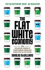 Image for The flat white economy  : how the digital economy is transforming London and other cities of the future