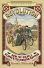 Image for Revolution  : how the bicycle reinvented modern Britain