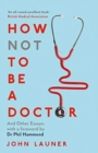 Image for How not to be a doctor and other essays