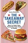 Image for The takeaway secret  : how to cook your favourite fast food at home