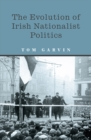 Image for The evolution of Irish nationalist politics