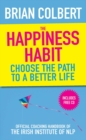 Image for The happiness habit  : choose the path to a better life