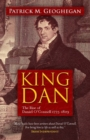 Image for King Dan  : the rise of Daniel O'Connell, 1775-1829