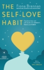Image for The self-love habit: transform fear and self-doubt into serenity, peace and power