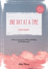 Image for One Day at a Time Diary 2021 : A Year Long Journey of Personal Healing and Transformation - one day at a time