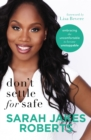 Image for Don't Settle for Safe : Embracing the Uncomfortable to Become Unstoppable