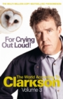 Image for For crying out loud!  : the world according to Clarkson, volume three : v. 3 : The World According to Clarkson