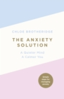 Image for The anxiety solution  : a quieter mind, a calmer you