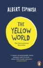 Image for The yellow world  : trust your dreams and they'll come true