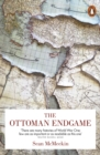Image for The Ottoman endgame: war, revolution and the making of the modern Middle East, 1908-1923