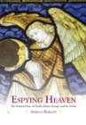 Image for Espying heaven  : the stained glass of Charles Eamer Kempe and his artists