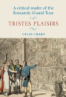 Image for A critical reader of the Romantic grand tour  : tristes plaisirs