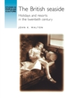 Image for The British seaside  : holidays and resorts in the twentieth century