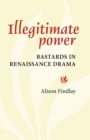Image for Illegitimate power  : bastards in Renaissance drama