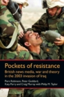 Image for Pockets of resistance  : British news media, war and theory in the 2003 invasion of Iraq