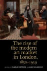Image for The rise of the modern art market in London, 1850-1939