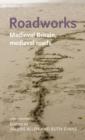 Image for Roadworks  : medieval Britain, medieval roads