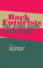 Image for Back to the futurists  : the avant-garde and its legacy