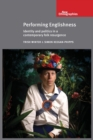 Image for Performing Englishness  : identity and politics in a contemporary folk resurgence