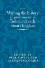 Image for Writing the history of parliament in Tudor and early Stuart England