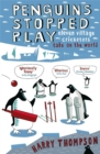 Image for Penguins stopped play  : eleven village cricketers take on the world