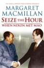 Image for Seize the hour  : when Nixon met Mao