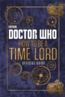 Image for How to be a Time Lord  : official guide