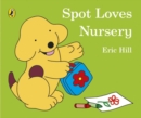 Image for Spot loves nursery