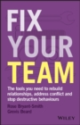 Image for Fix your team: the tools you need to rebuild relationships, address conflict and stop destructive behaviours