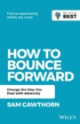 Image for How to Bounce Forward : Change the Way You Deal with Adversity