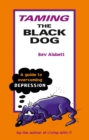 Image for Taming the black dog  : a guide to overcoming depression