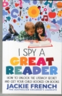 Image for I spy a great reader  : how to unlock the literacy secret and get your child hooked on books