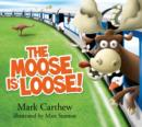Image for The Moose is Loose!