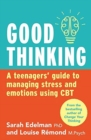 Image for Good Thinking : A Teenager's Guide to Managing Stress and Emotion Using CBT