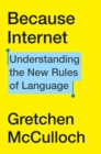 Image for Because Internet : Understanding the New Rules of Language
